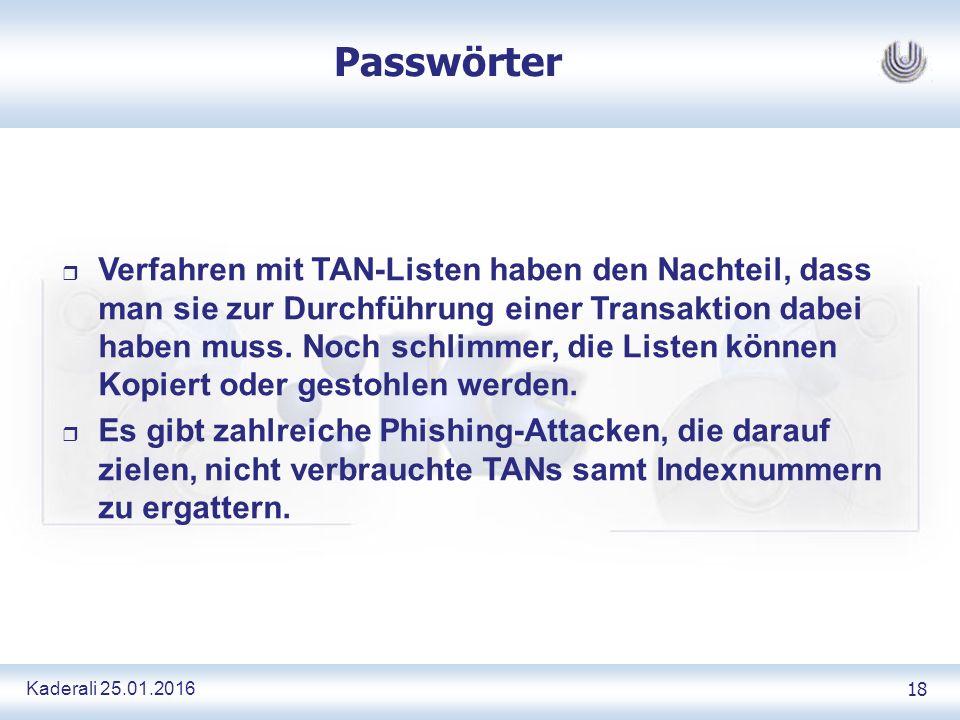 Kaderali 25.01.2016 18 Passwörter r Verfahren mit TAN-Listen haben den Nachteil, dass man sie zur Durchführung einer Transaktion dabei haben muss.