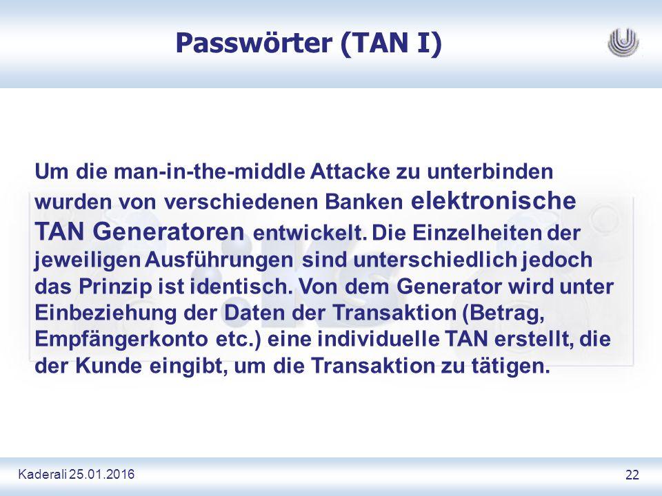 Kaderali 25.01.2016 22 Passwörter (TAN I) Um die man-in-the-middle Attacke zu unterbinden wurden von verschiedenen Banken elektronische TAN Generatoren entwickelt.
