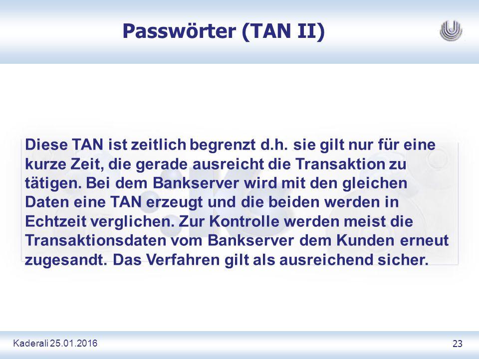 Kaderali 25.01.2016 23 Passwörter (TAN II) Diese TAN ist zeitlich begrenzt d.h.