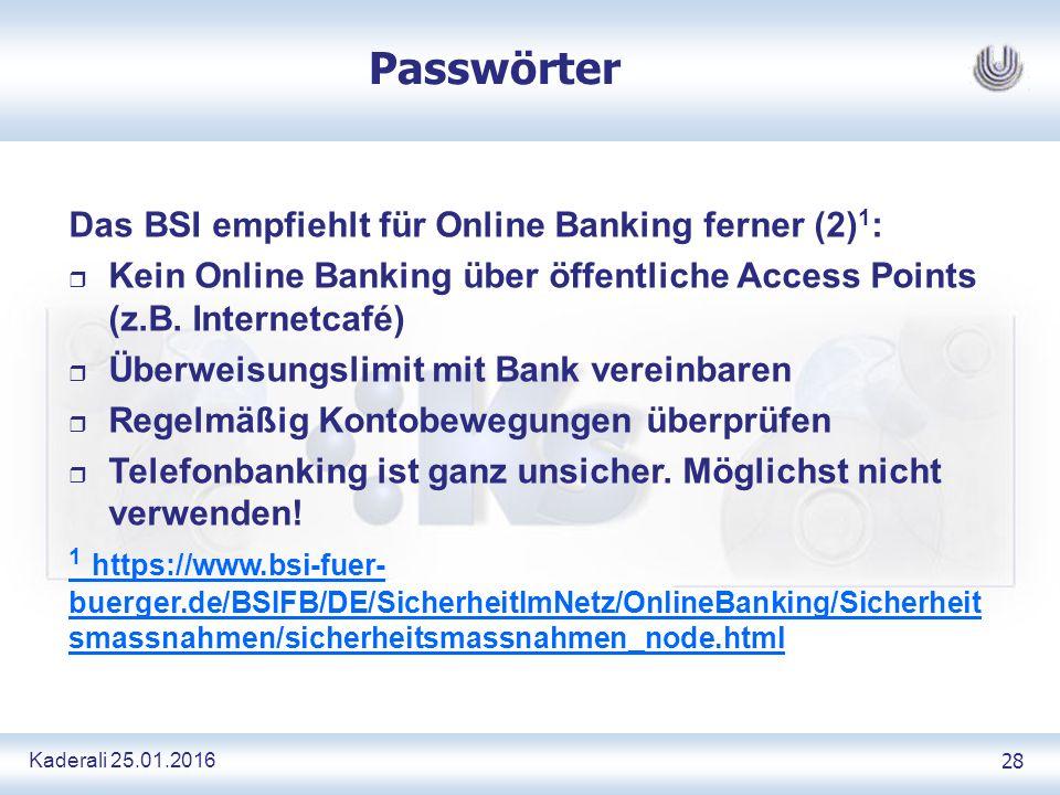 Kaderali 25.01.2016 28 Passwörter Das BSI empfiehlt für Online Banking ferner (2) 1 : r Kein Online Banking über öffentliche Access Points (z.B.