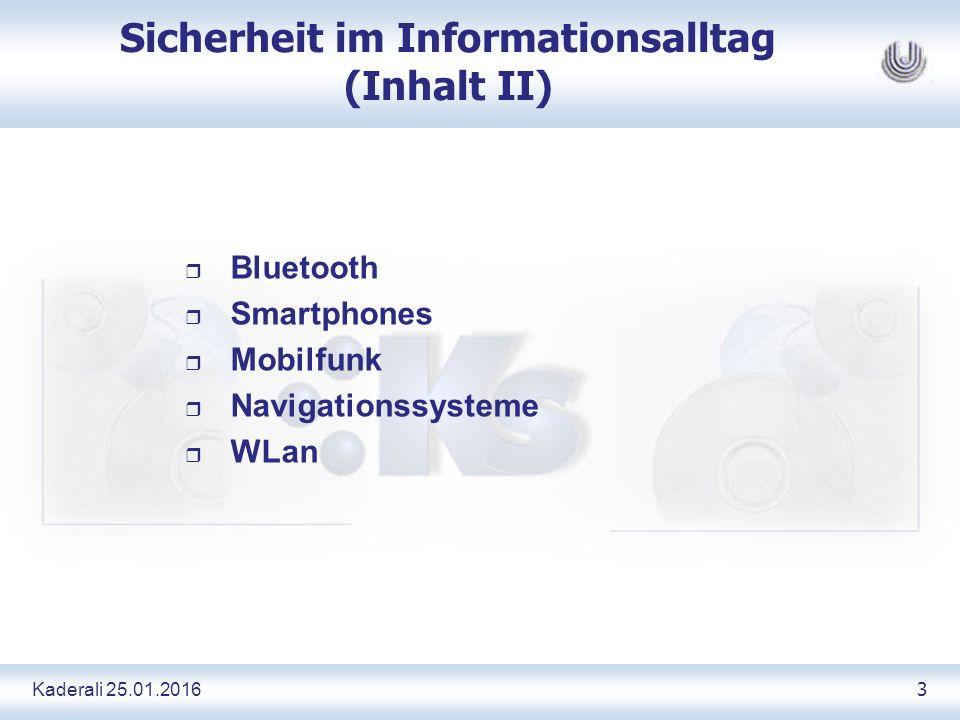 Kaderali 25.01.2016 3 Sicherheit im Informationsalltag (Inhalt II) r Bluetooth r Smartphones r Mobilfunk r Navigationssysteme r WLan