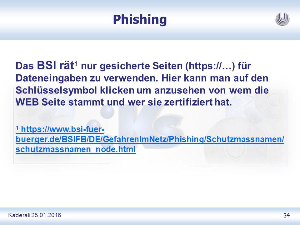 Kaderali 25.01.2016 34 Phishing Das BSI rät 1 nur gesicherte Seiten (https://…) für Dateneingaben zu verwenden.