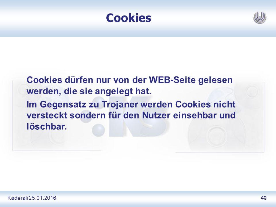 Kaderali 25.01.2016 49 Cookies Cookies dürfen nur von der WEB-Seite gelesen werden, die sie angelegt hat.