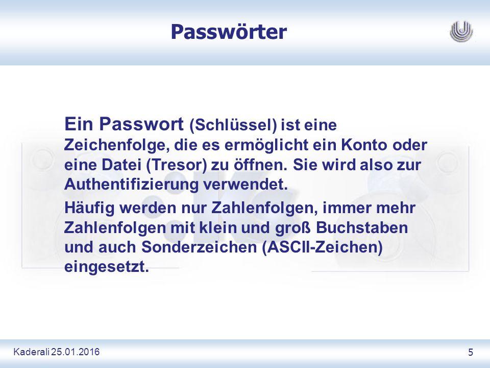 Kaderali 25.01.2016 5 Passwörter Ein Passwort (Schlüssel) ist eine Zeichenfolge, die es ermöglicht ein Konto oder eine Datei (Tresor) zu öffnen.