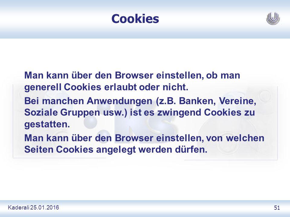 Kaderali 25.01.2016 51 Cookies Man kann über den Browser einstellen, ob man generell Cookies erlaubt oder nicht.