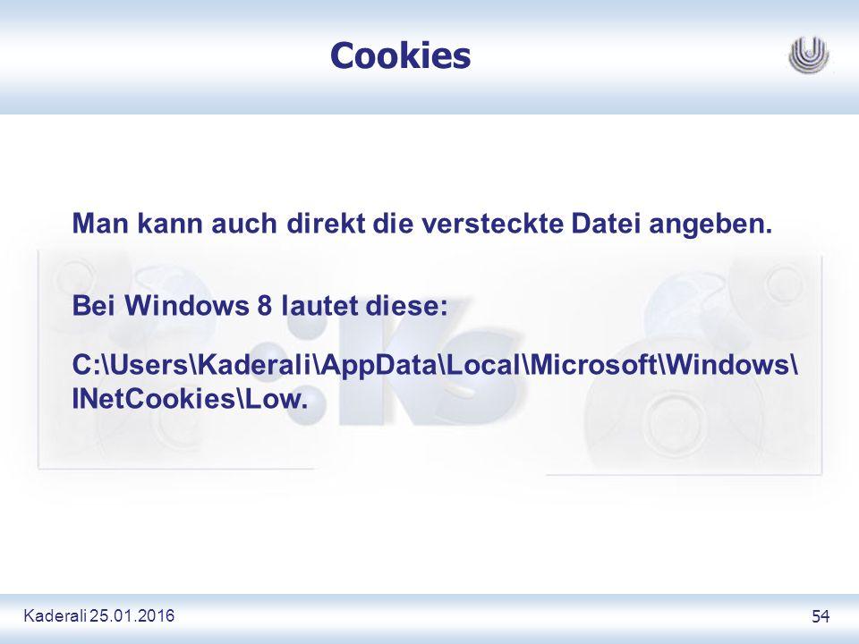 Kaderali 25.01.2016 54 Cookies Man kann auch direkt die versteckte Datei angeben.