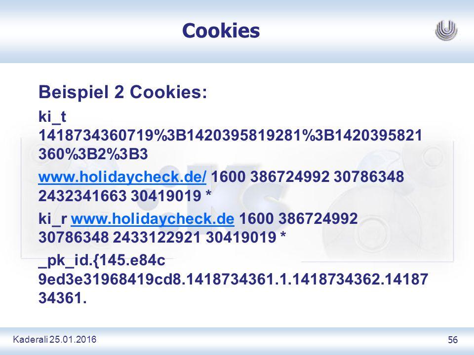 Kaderali 25.01.2016 56 Cookies Beispiel 2 Cookies: ki_t 1418734360719%3B1420395819281%3B1420395821 360%3B2%3B3 www.holidaycheck.de/www.holidaycheck.de/ 1600 386724992 30786348 2432341663 30419019 * ki_r www.holidaycheck.de 1600 386724992 30786348 2433122921 30419019 *www.holidaycheck.de _pk_id.{145.e84c 9ed3e31968419cd8.1418734361.1.1418734362.14187 34361.