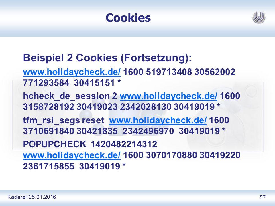 Kaderali 25.01.2016 57 Cookies Beispiel 2 Cookies (Fortsetzung): www.holidaycheck.de/www.holidaycheck.de/ 1600 519713408 30562002 771293584 30415151 * hcheck_de_session 2 www.holidaycheck.de/ 1600 3158728192 30419023 2342028130 30419019 *www.holidaycheck.de/ tfm_rsi_segs reset www.holidaycheck.de/ 1600 3710691840 30421835 2342496970 30419019 *www.holidaycheck.de/ POPUPCHECK 1420482214312 www.holidaycheck.de/ 1600 3070170880 30419220 2361715855 30419019 * www.holidaycheck.de/