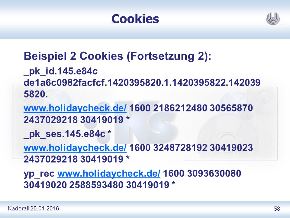 Kaderali 25.01.2016 58 Cookies Beispiel 2 Cookies (Fortsetzung 2): _pk_id.145.e84c de1a6c0982facfcf.1420395820.1.1420395822.142039 5820.