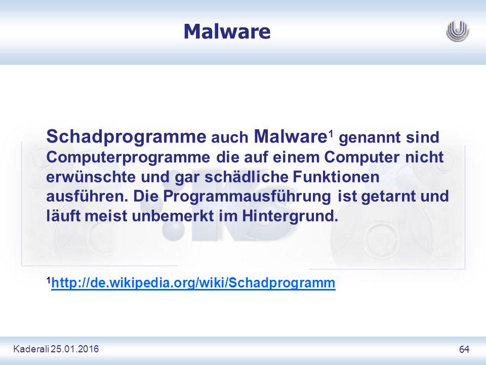 Kaderali 25.01.2016 64 Malware Schadprogramme auch Malware 1 genannt sind Computerprogramme die auf einem Computer nicht erwünschte und gar schädliche Funktionen ausführen.