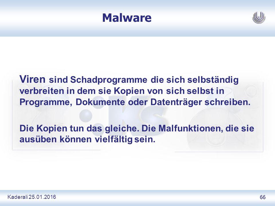 Kaderali 25.01.2016 66 Malware Viren sind Schadprogramme die sich selbständig verbreiten in dem sie Kopien von sich selbst in Programme, Dokumente oder Datenträger schreiben.