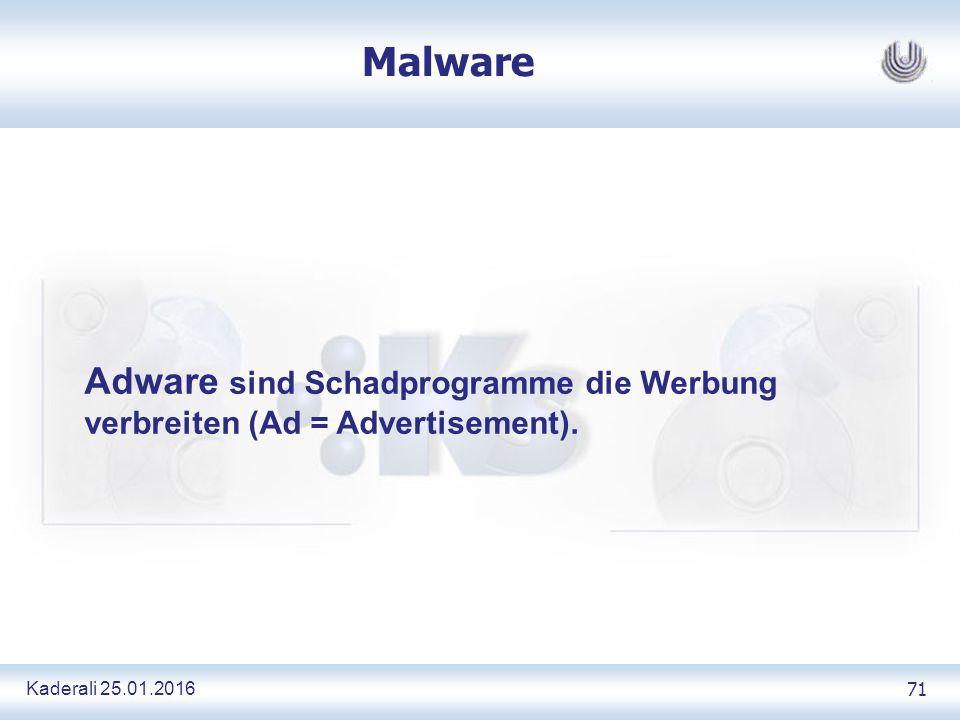 Kaderali 25.01.2016 71 Malware Adware sind Schadprogramme die Werbung verbreiten (Ad = Advertisement).