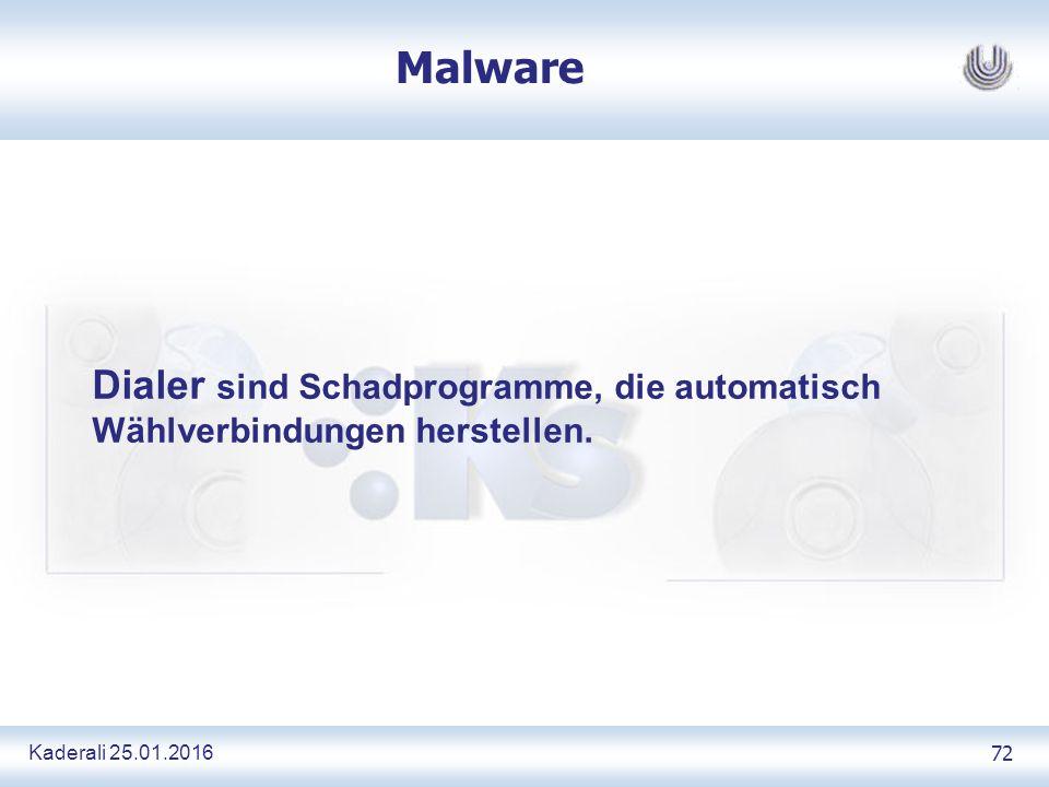Kaderali 25.01.2016 72 Malware Dialer sind Schadprogramme, die automatisch Wählverbindungen herstellen.