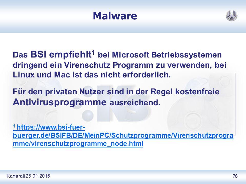 Kaderali 25.01.2016 76 Malware Das BSI empfiehlt 1 bei Microsoft Betriebssystemen dringend ein Virenschutz Programm zu verwenden, bei Linux und Mac ist das nicht erforderlich.