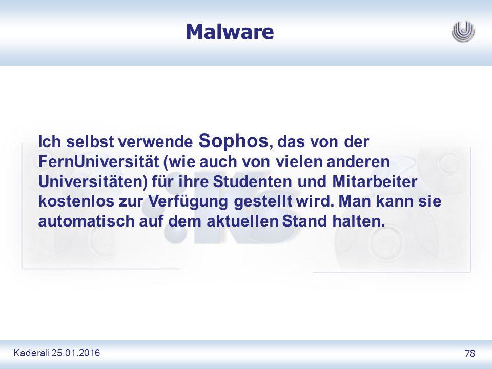 Kaderali 25.01.2016 78 Malware Ich selbst verwende Sophos, das von der FernUniversität (wie auch von vielen anderen Universitäten) für ihre Studenten und Mitarbeiter kostenlos zur Verfügung gestellt wird.