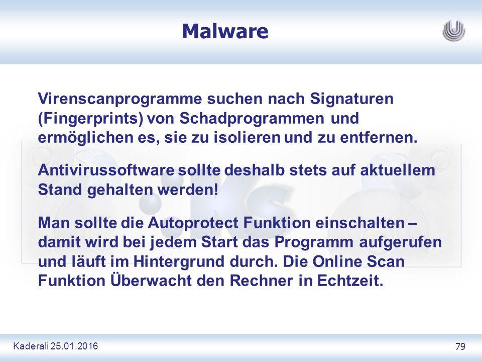Kaderali 25.01.2016 79 Malware Virenscanprogramme suchen nach Signaturen (Fingerprints) von Schadprogrammen und ermöglichen es, sie zu isolieren und zu entfernen.