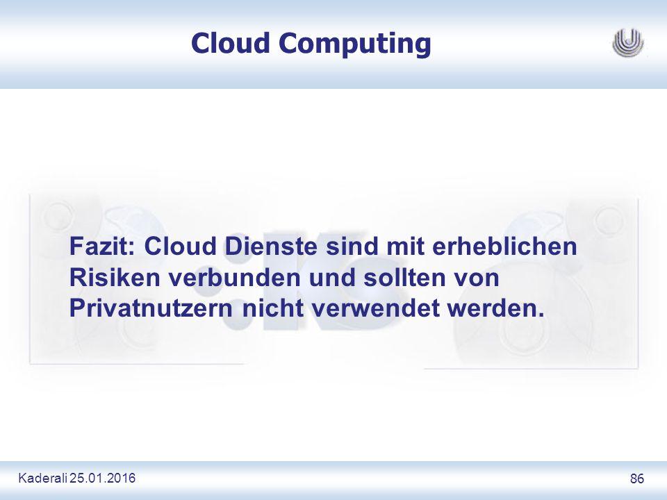 Kaderali 25.01.2016 86 Cloud Computing Fazit: Cloud Dienste sind mit erheblichen Risiken verbunden und sollten von Privatnutzern nicht verwendet werden.