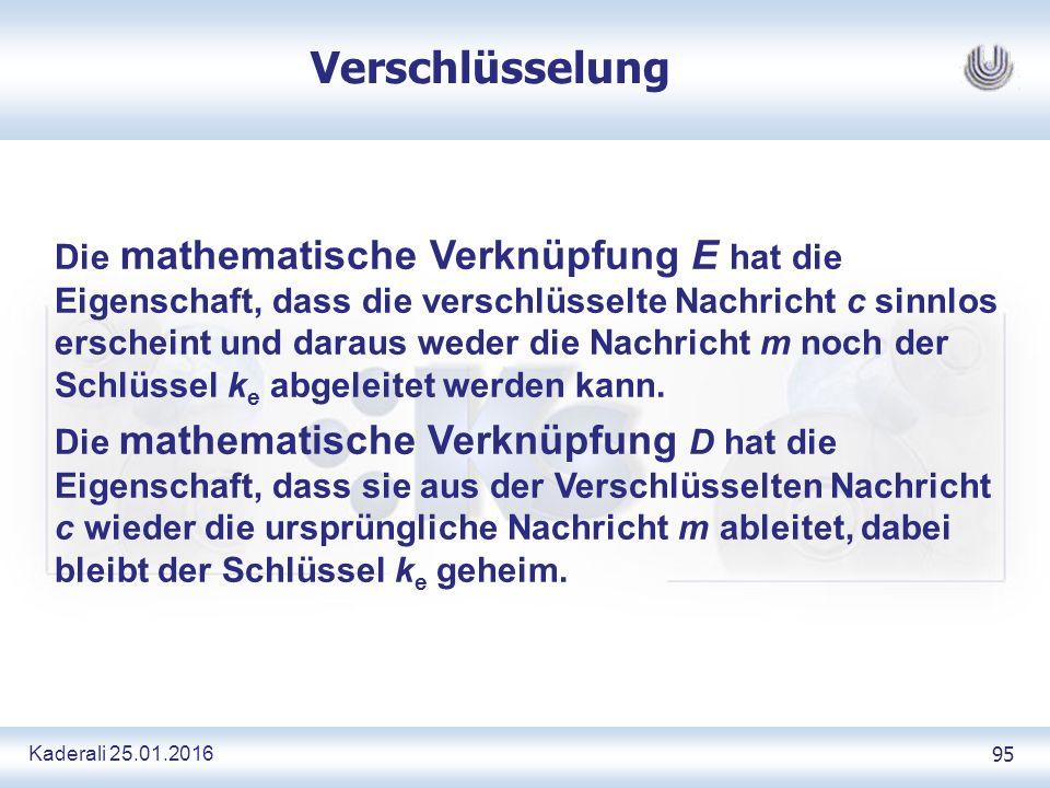 Kaderali 25.01.2016 95 Verschlüsselung Die mathematische Verknüpfung E hat die Eigenschaft, dass die verschlüsselte Nachricht c sinnlos erscheint und daraus weder die Nachricht m noch der Schlüssel k e abgeleitet werden kann.