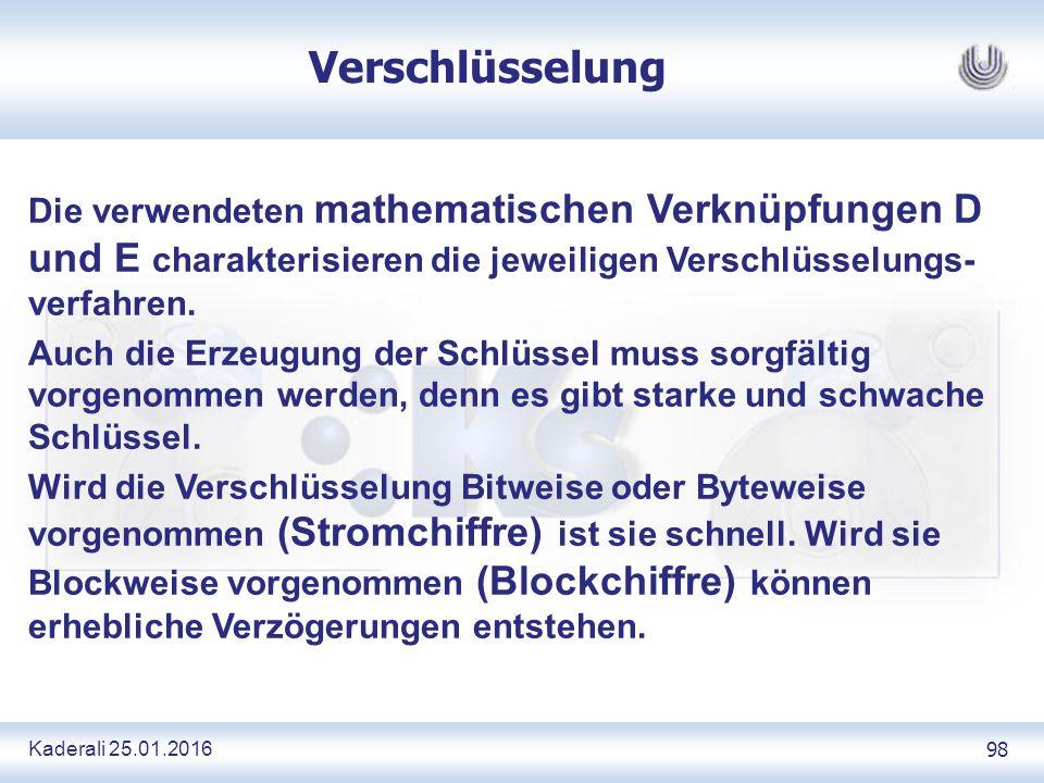 Kaderali 25.01.2016 98 Verschlüsselung Die verwendeten mathematischen Verknüpfungen D und E charakterisieren die jeweiligen Verschlüsselungs- verfahren.