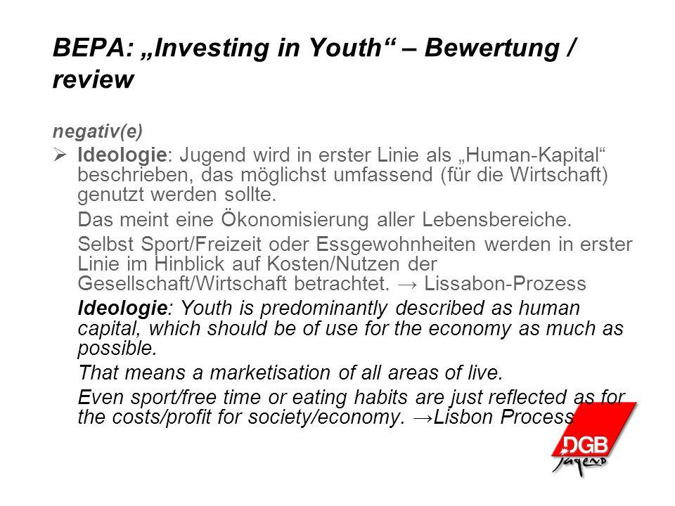"""BEPA: """"Investing in Youth – Bewertung / review negativ(e)  Ideologie: Jugend wird in erster Linie als """"Human-Kapital beschrieben, das möglichst umfassend (für die Wirtschaft) genutzt werden sollte."""