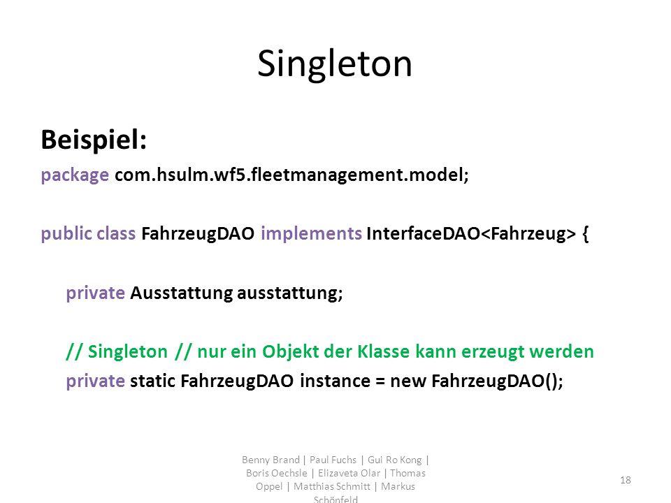 Singleton Beispiel: package com.hsulm.wf5.fleetmanagement.model; public class FahrzeugDAO implements InterfaceDAO { private Ausstattung ausstattung; /