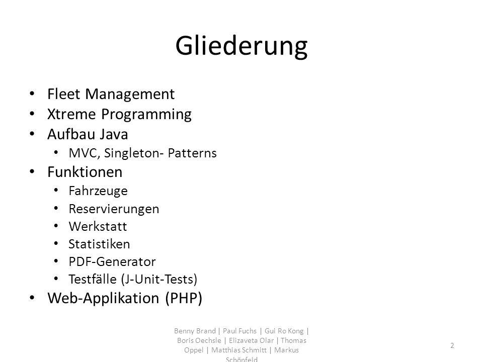 Gliederung Fleet Management Xtreme Programming Aufbau Java MVC, Singleton- Patterns Funktionen Fahrzeuge Reservierungen Werkstatt Statistiken PDF-Gene