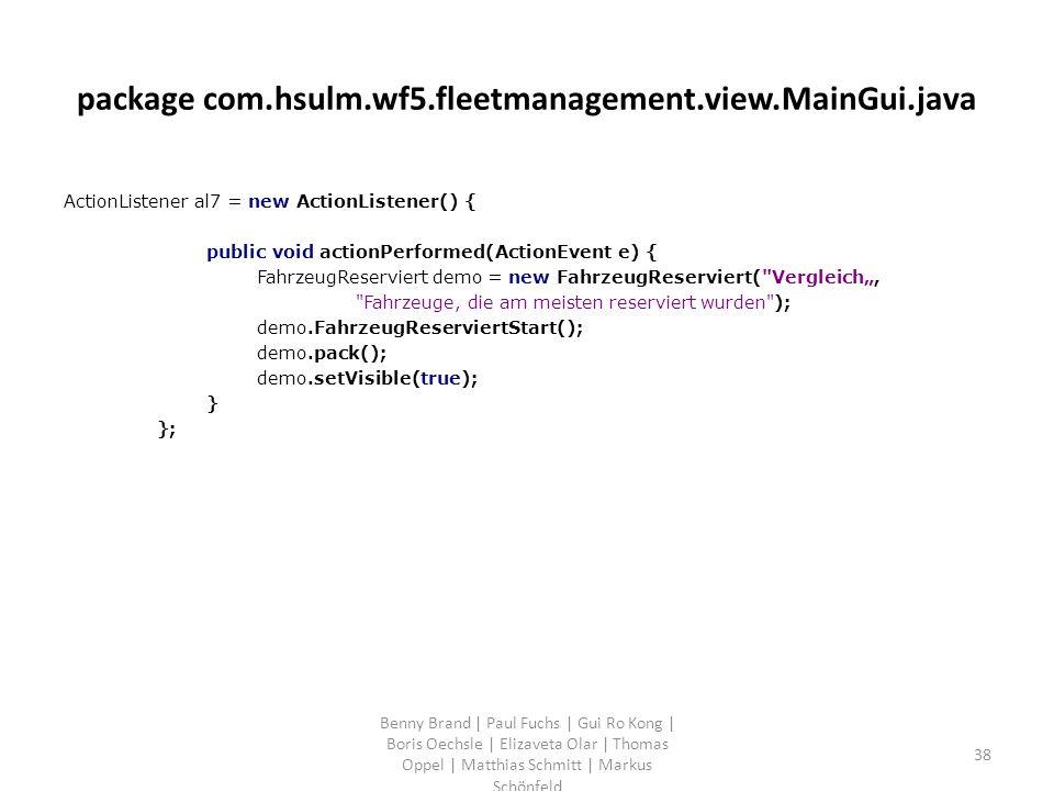 package com.hsulm.wf5.fleetmanagement.view.MainGui.java ActionListener al7 = new ActionListener() { public void actionPerformed(ActionEvent e) { Fahrz