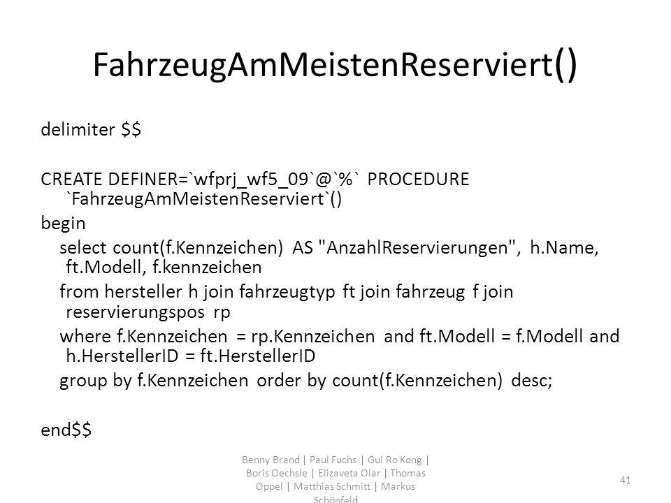 FahrzeugAmMeistenReserviert () delimiter $$ CREATE DEFINER=`wfprj_wf5_09`@`%` PROCEDURE `FahrzeugAmMeistenReserviert`() begin select count(f.Kennzeich
