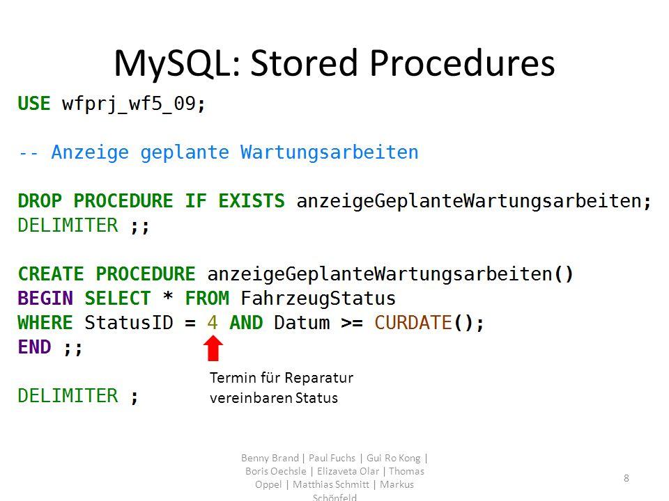 MySQL: Stored Procedures Benny Brand | Paul Fuchs | Gui Ro Kong | Boris Oechsle | Elizaveta Olar | Thomas Oppel | Matthias Schmitt | Markus Schönfeld 9
