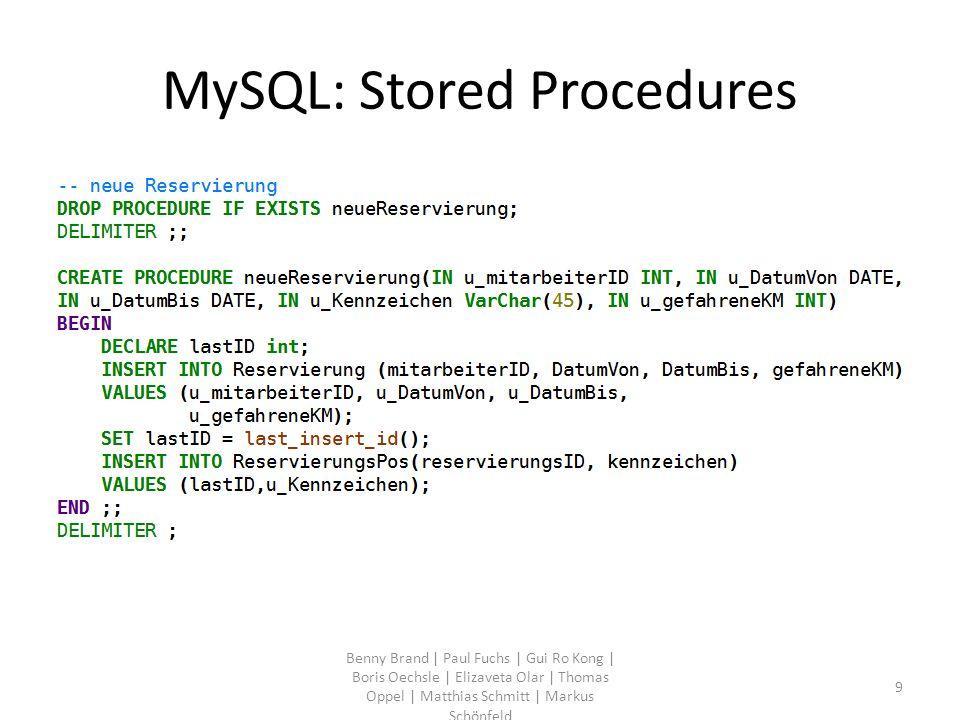 MySQL: Stored Procedures Benny Brand | Paul Fuchs | Gui Ro Kong | Boris Oechsle | Elizaveta Olar | Thomas Oppel | Matthias Schmitt | Markus Schönfeld 10