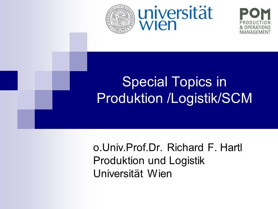 Special Topics in Produktion /Logistik/SCM o.Univ.Prof.Dr. Richard F. Hartl Produktion und Logistik Universität Wien