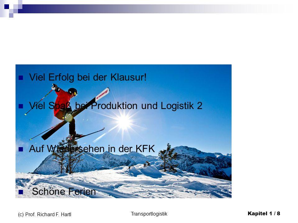Viel Erfolg bei der Klausur! Viel Spaß bei Produktion und Logistik 2 Auf Wiedersehen in der KFK Schöne Ferien Transportlogistik Kapitel 1 / 8 (c) Prof