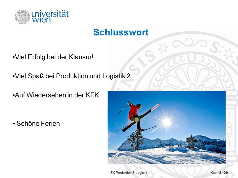 EK Produktion & LogistikKapitel 10/9 Schlusswort Viel Erfolg bei der Klausur.