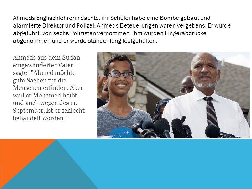 Ahmeds Englischlehrerin dachte, ihr Schüler habe eine Bombe gebaut und alarmierte Direktor und Polizei.
