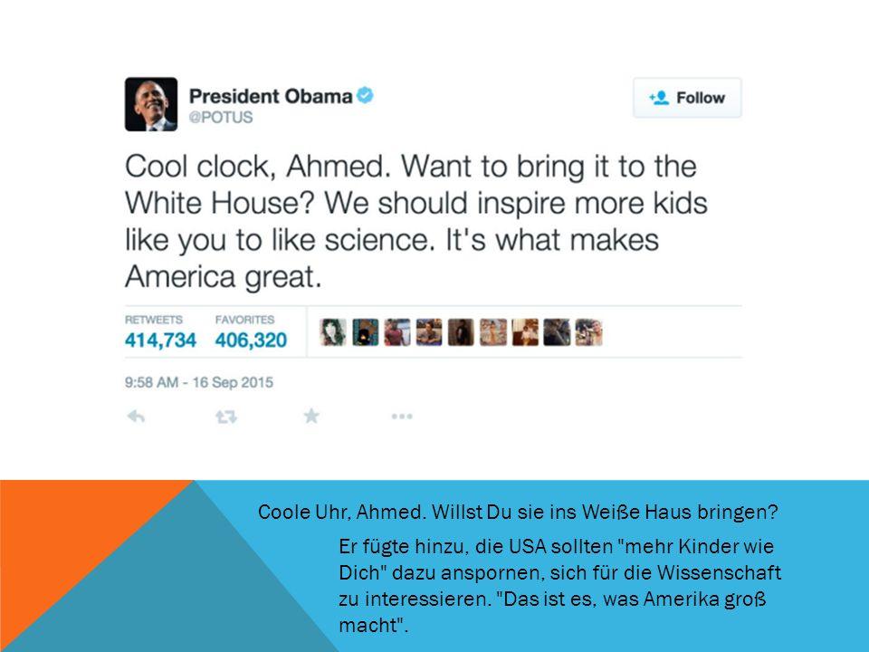 Coole Uhr, Ahmed. Willst Du sie ins Weiße Haus bringen.