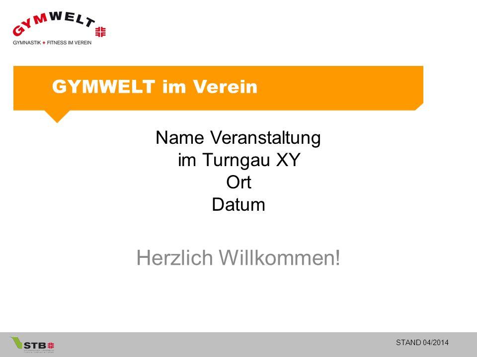 STAND 04/2014 Name Veranstaltung im Turngau XY Ort Datum Herzlich Willkommen! GYMWELT im Verein
