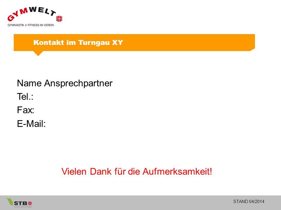 STAND 04/2014 Name Ansprechpartner Tel.: Fax: E-Mail: Vielen Dank für die Aufmerksamkeit.