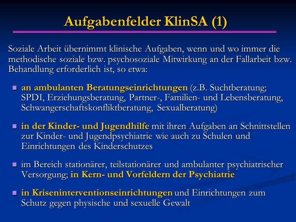 Aufgabenfelder KlinSA (1) Soziale Arbeit übernimmt klinische Aufgaben, wenn und wo immer die methodische soziale bzw. psychosoziale Mitwirkung an der