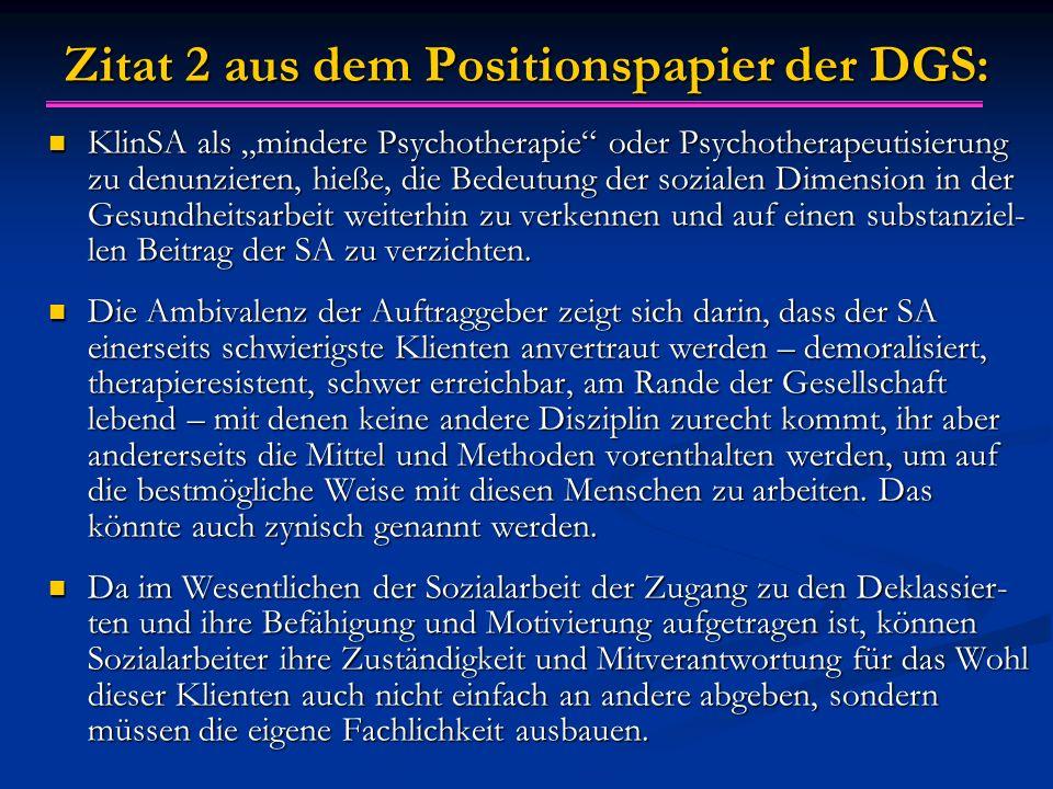 """Zitat 2 aus dem Positionspapier der DGS: KlinSA als """"mindere Psychotherapie"""" oder Psychotherapeutisierung zu denunzieren, hieße, die Bedeutung der soz"""