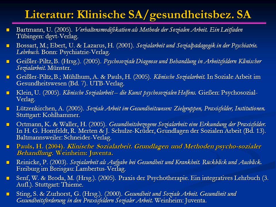 Literatur: Klinische SA/gesundheitsbez. SA Bartmann, U. (2005). Verhaltensmodifikation als Methode der Sozialen Arbeit. Ein Leitfaden Tübingen: dgvt-V