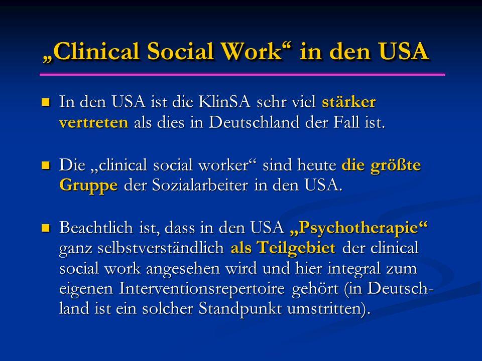 """"""" Clinical Social Work """" in den USA In den USA ist die KlinSA sehr viel stärker vertreten als dies in Deutschland der Fall ist. In den USA ist die Kli"""