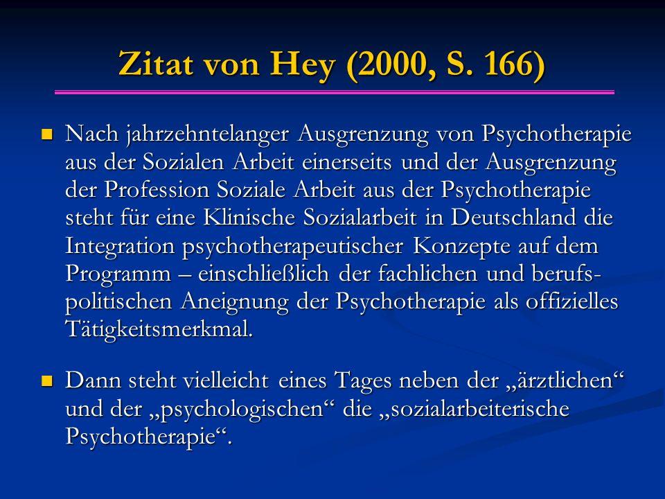 Zitat von Hey (2000, S. 166) Nach jahrzehntelanger Ausgrenzung von Psychotherapie aus der Sozialen Arbeit einerseits und der Ausgrenzung der Professio