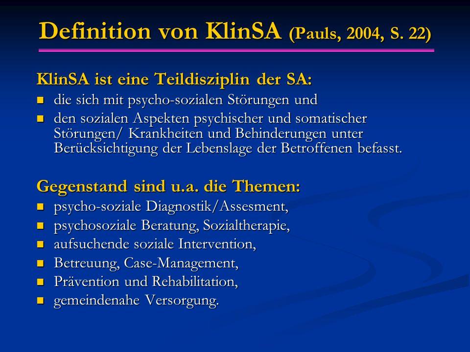 Definition von KlinSA (Pauls, 2004, S. 22) KlinSA ist eine Teildisziplin der SA: die sich mit psycho-sozialen Störungen und die sich mit psycho-sozial