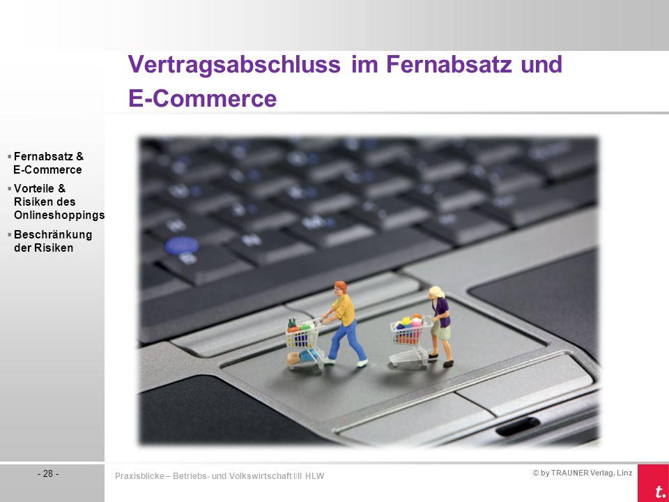 © by TRAUNER Verlag, Linz - 28 - Praxisblicke – Betriebs- und Volkswirtschaft I/II HLW  Fernabsatz & E-Commerce  Vorteile & Risiken des Onlineshoppi