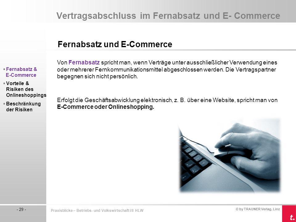 © by TRAUNER Verlag, Linz - 29 - Praxisblicke – Betriebs- und Volkswirtschaft I/II HLW Vertragsabschluss im Fernabsatz und E- Commerce Fernabsatz und