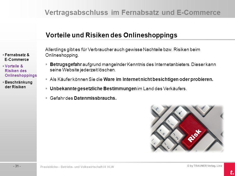 © by TRAUNER Verlag, Linz - 31 - Praxisblicke – Betriebs- und Volkswirtschaft I/II HLW Vertragsabschluss im Fernabsatz und E-Commerce Vorteile und Ris