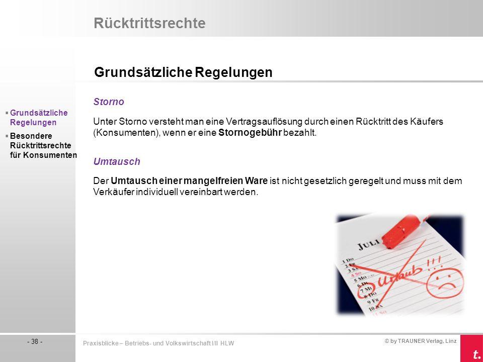 © by TRAUNER Verlag, Linz - 38 - Praxisblicke – Betriebs- und Volkswirtschaft I/II HLW Rücktrittsrechte Grundsätzliche Regelungen  Grundsätzliche Reg