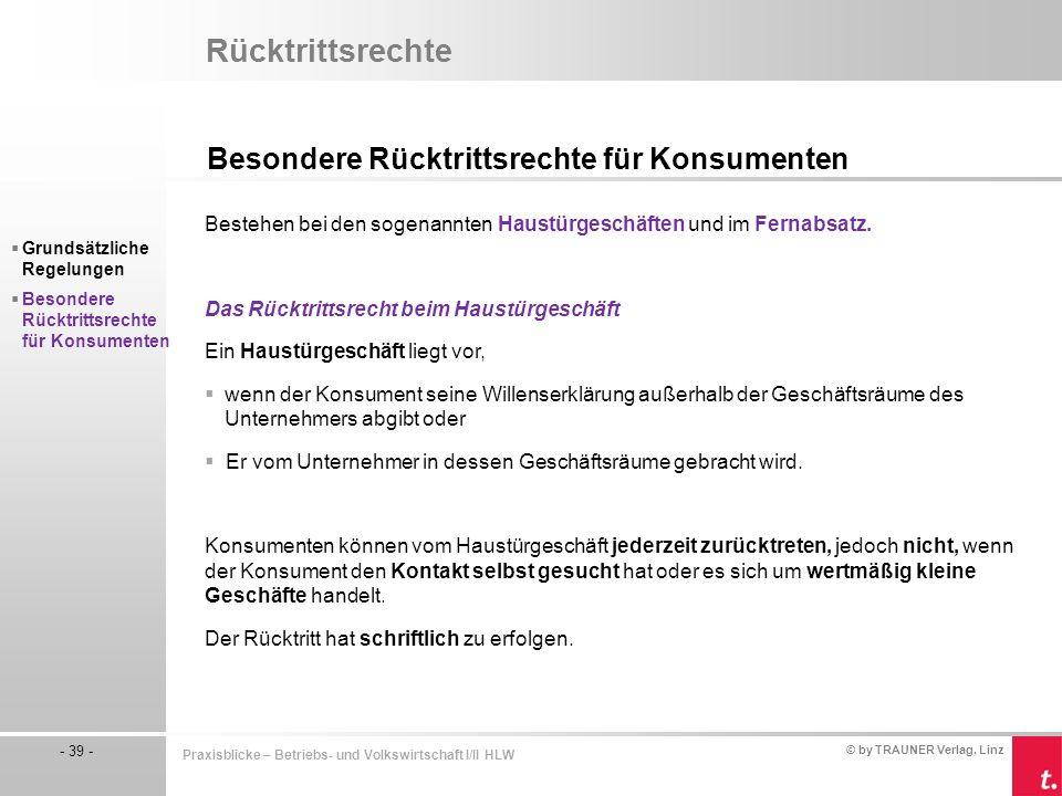 © by TRAUNER Verlag, Linz - 39 - Praxisblicke – Betriebs- und Volkswirtschaft I/II HLW Rücktrittsrechte Besondere Rücktrittsrechte für Konsumenten  G
