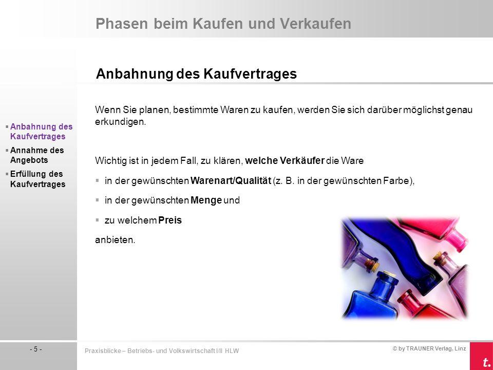 © by TRAUNER Verlag, Linz - 5 - Praxisblicke – Betriebs- und Volkswirtschaft I/II HLW Phasen beim Kaufen und Verkaufen Anbahnung des Kaufvertrages Wen