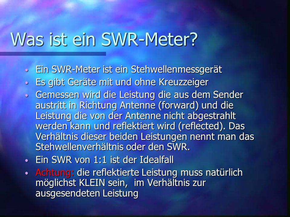Was ist ein SWR-Meter? Ein SWR-Meter ist ein Stehwellenmessgerät Ein SWR-Meter ist ein Stehwellenmessgerät Es gibt Geräte mit und ohne Kreuzzeiger Es